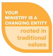 Your ministry is a changing entity, rooted in traditional values.